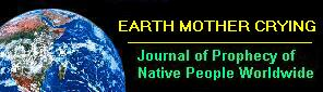EARTH MOTHER CRYING: Journal of Prophecy of Native Peoples Worldwide
